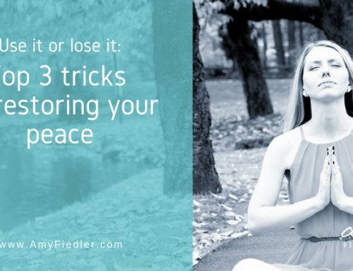 Use it or lose it: Top 3 Tricks To Restoring Your Peace