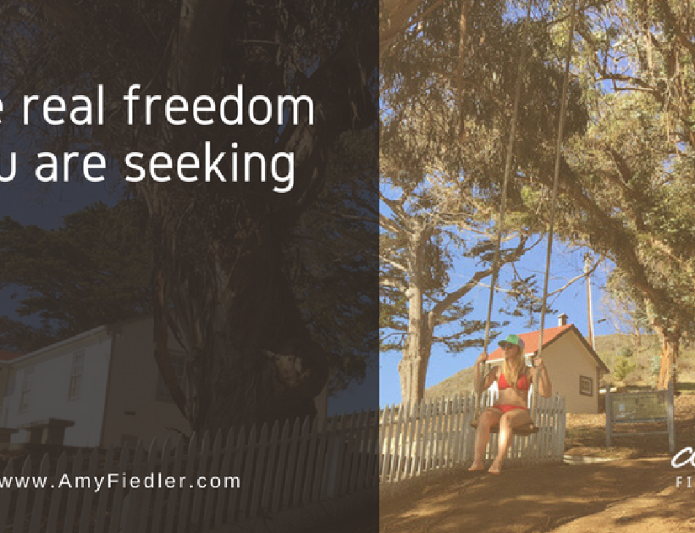The real freedom you are seeking