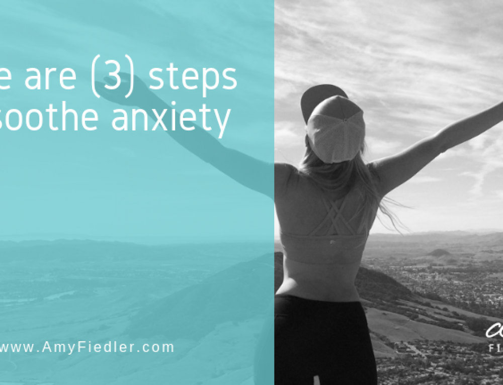 Here are (3) steps to soothe anxiety