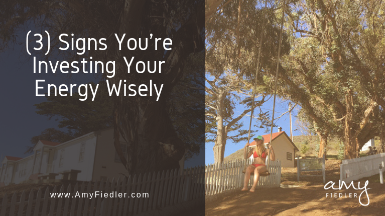 3 Signs You're Investing Your Energy Wisely